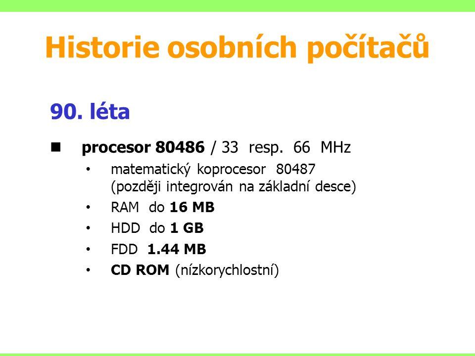 90. léta procesor 80486 / 33 resp. 66 MHz matematický koprocesor 80487 (později integrován na základní desce) RAM do 16 MB HDD do 1 GB FDD 1.44 MB CD