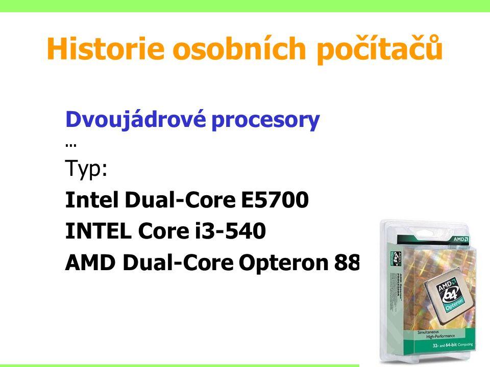 Dvoujádrové procesory … Typ: Intel Dual-Core E5700 INTEL Core i3-540 AMD Dual-Core Opteron 880 Historie osobních počítačů