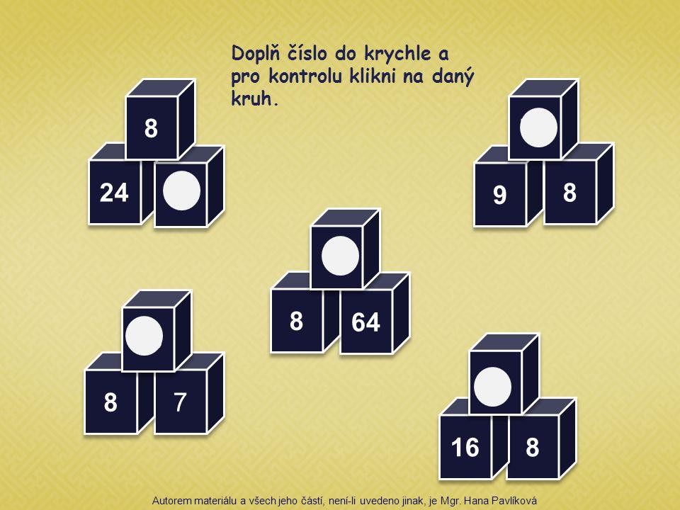 24 3 3 8 8 7 7 8 8 56 64 8 8 8 8 8 8 9 9 72 8 8 16 2 2 Doplň číslo do krychle a pro kontrolu klikni na daný kruh. Autorem materiálu a všech jeho částí