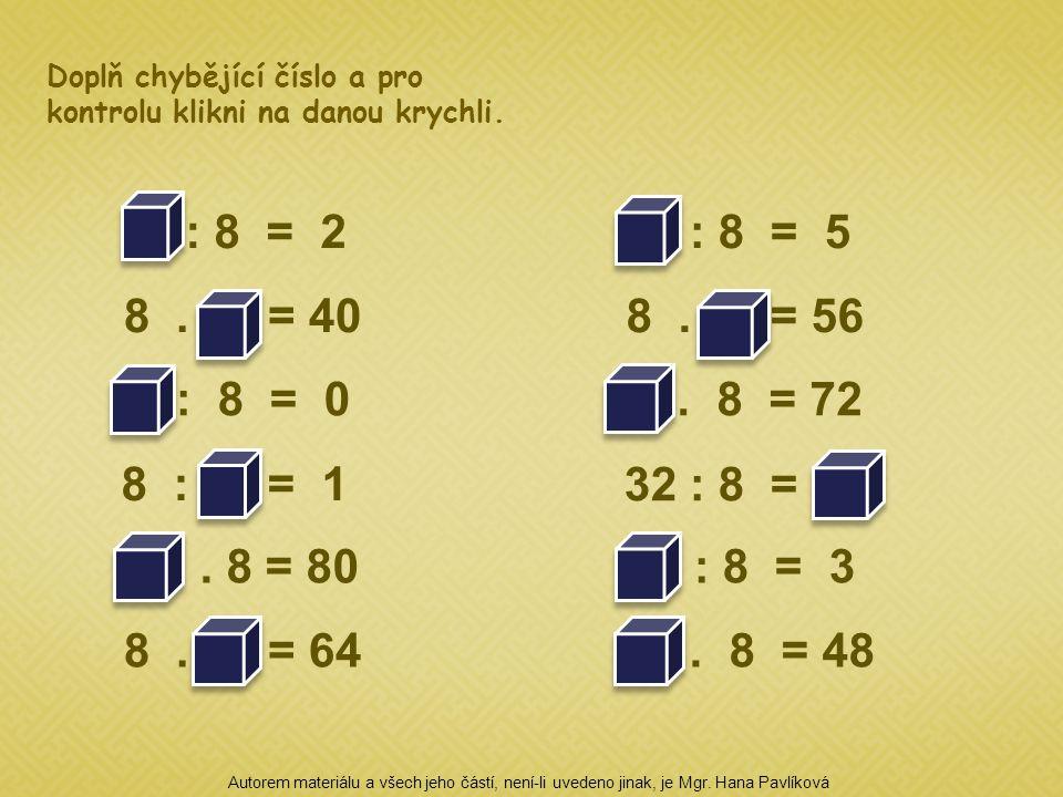 10. 8 = 80 8 : 8 = 1 0 : 8 = 0 8. 5 = 40 16 : 8 = 2 8. 8 = 64 24 : 8 = 3 32 : 8 = 4 9. 8 = 72 8. 7 = 56 40 : 8 = 5 6. 8 = 48 Doplň chybějící číslo a p