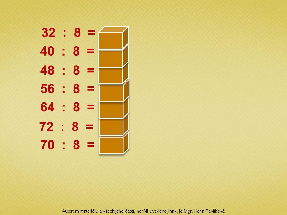 32 : 8 = 4 40 : 8 = 5 48 : 8 = 6 56 : 8 = 7 64 : 8 = 8 72 : 8 = 9 70 : 8 = 10 Autorem materiálu a všech jeho částí, není-li uvedeno jinak, je Mgr. Han