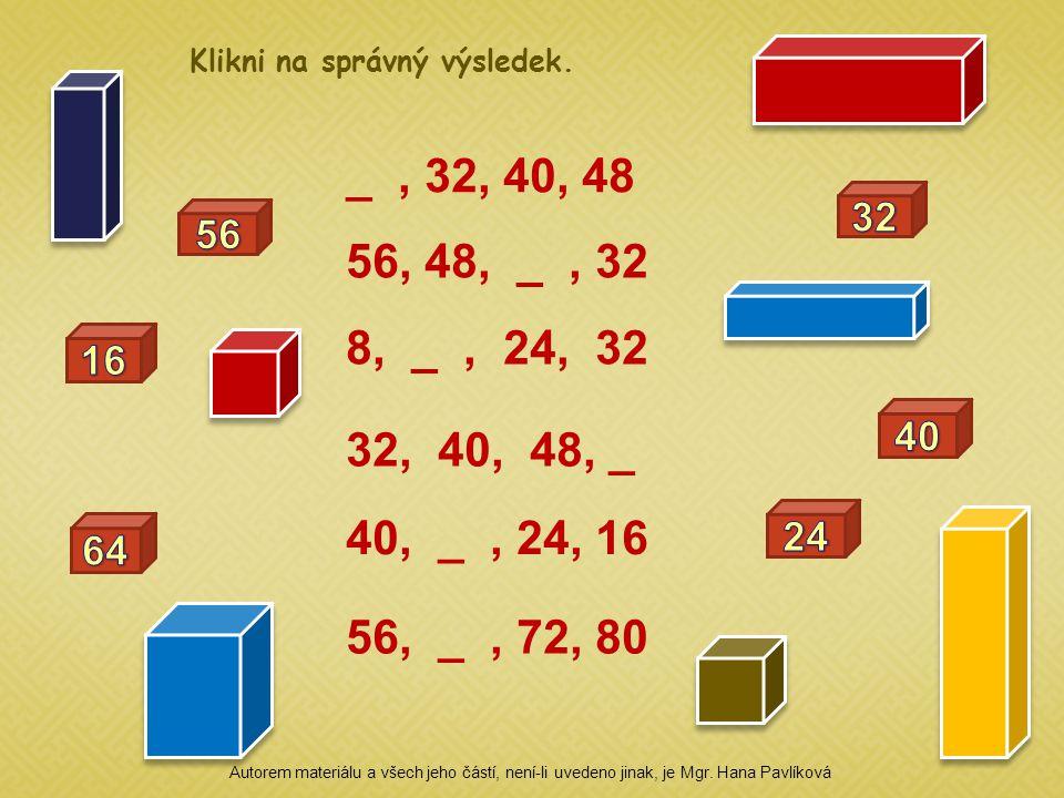 _, 32, 40, 48 56, 48, _, 32 8, _, 24, 32 32, 40, 48, _ 40, _, 24, 16 56, _, 72, 80 Klikni na správný výsledek. Autorem materiálu a všech jeho částí, n