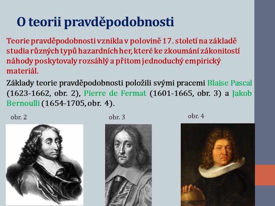 O teorii pravděpodobnosti Teorie pravděpodobnosti vznikla v polovině 17.