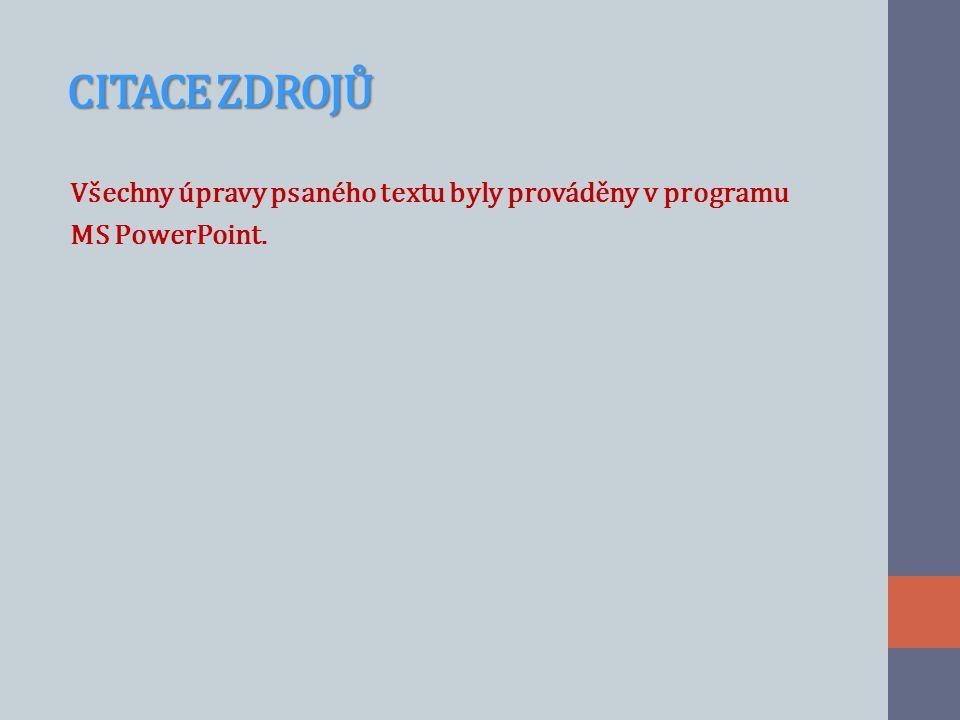 CITACE ZDROJŮ CITACE ZDROJŮ Všechny úpravy psaného textu byly prováděny v programu MS PowerPoint.