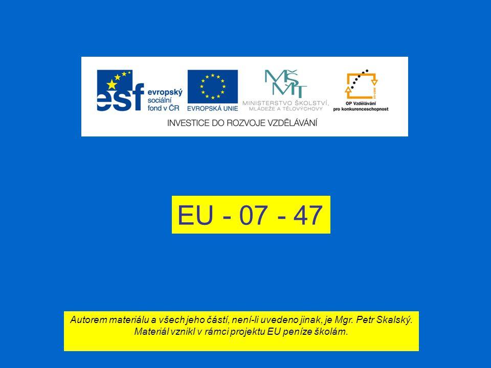 EU - 07 - 47 Autorem materiálu a všech jeho částí, není-li uvedeno jinak, je Mgr.