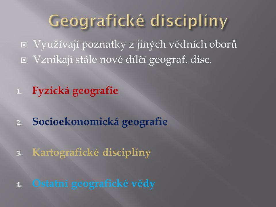  Využívají poznatky z jiných vědních oborů  Vznikají stále nové dílčí geograf.