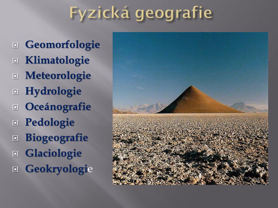 Geomorfologie  Klimatologie  Meteorologie  Hydrologie  Oceánografie  Pedologie  Biogeografie  Glaciologie  Geokryologi  Geokryologi e