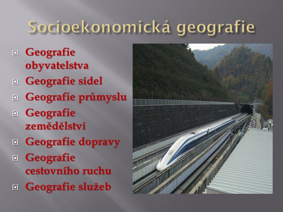  Geografie obyvatelstva  Geografie sídel  Geografie průmyslu  Geografie zemědělství  Geografie dopravy  Geografie cestovního ruchu  Geografie služeb