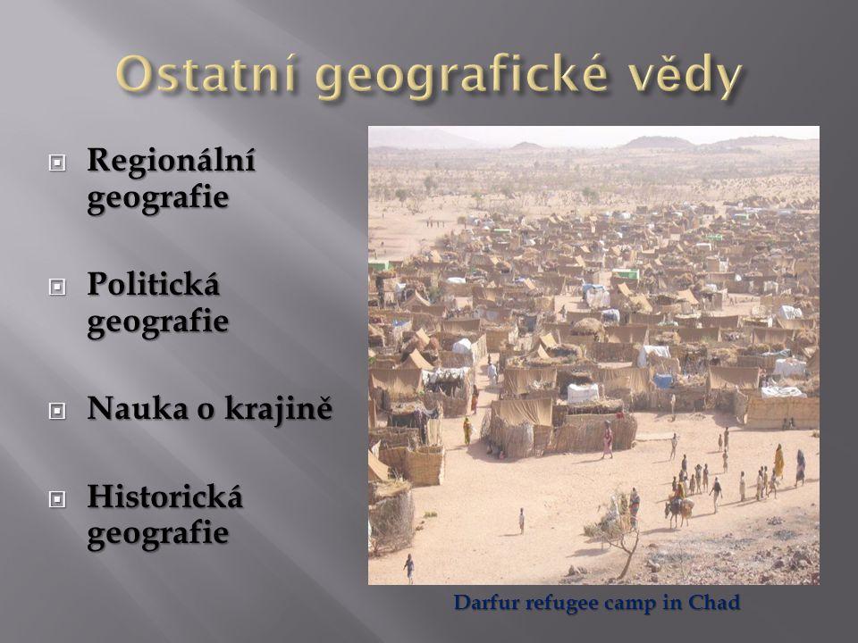  Regionální geografie  Politická geografie  Nauka o krajině  Historická geografie Darfur refugee camp in Chad