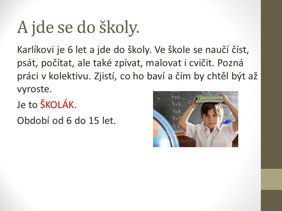 A jde se do školy.Karlíkovi je 6 let a jde do školy.