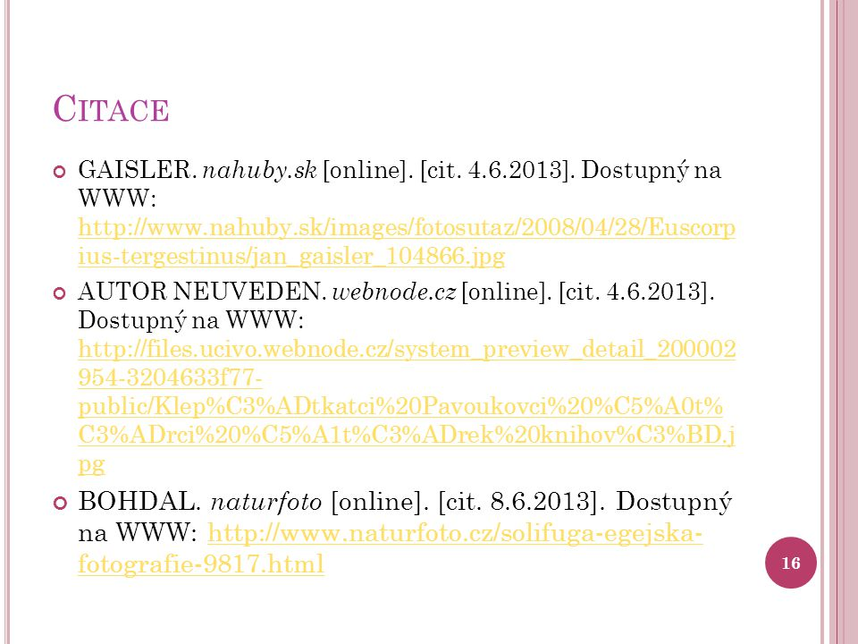 C ITACE GAISLER. nahuby.sk [online]. [cit. 4.6.2013]. Dostupný na WWW: http://www.nahuby.sk/images/fotosutaz/2008/04/28/Euscorp ius-tergestinus/jan_ga