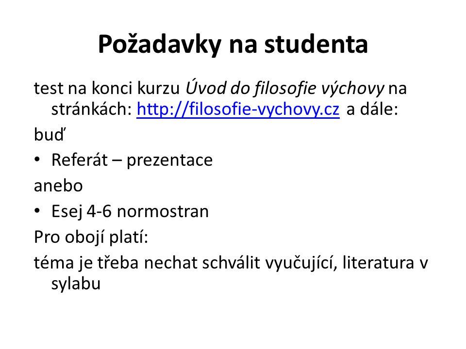 Požadavky na studenta test na konci kurzu Úvod do filosofie výchovy na stránkách: http://filosofie-vychovy.cz a dále:http://filosofie-vychovy.cz buď R