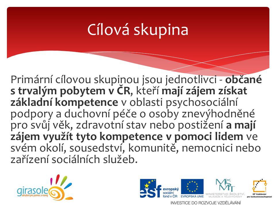 Primární cílovou skupinou jsou jednotlivci - občané s trvalým pobytem v ČR, kteří mají zájem získat základní kompetence v oblasti psychosociální podpo