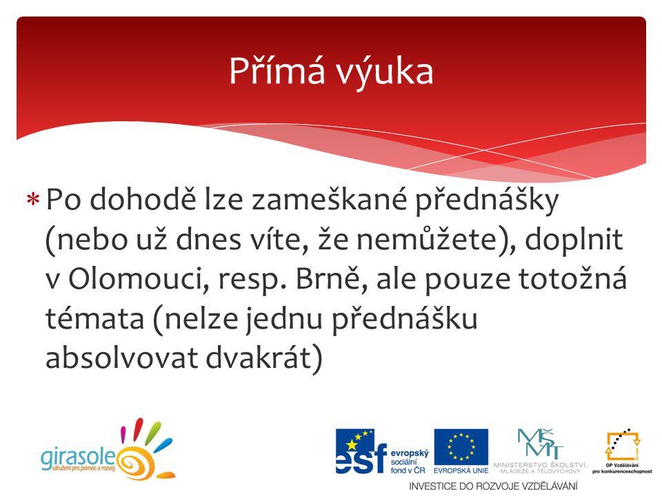  Po dohodě lze zameškané přednášky (nebo už dnes víte, že nemůžete), doplnit v Olomouci, resp. Brně, ale pouze totožná témata (nelze jednu přednášku