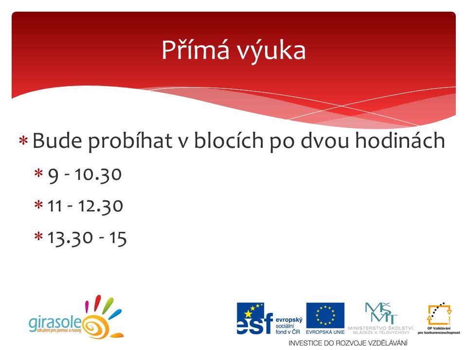  Bude probíhat v blocích po dvou hodinách  9 - 10.30  11 - 12.30  13.30 - 15 Přímá výuka