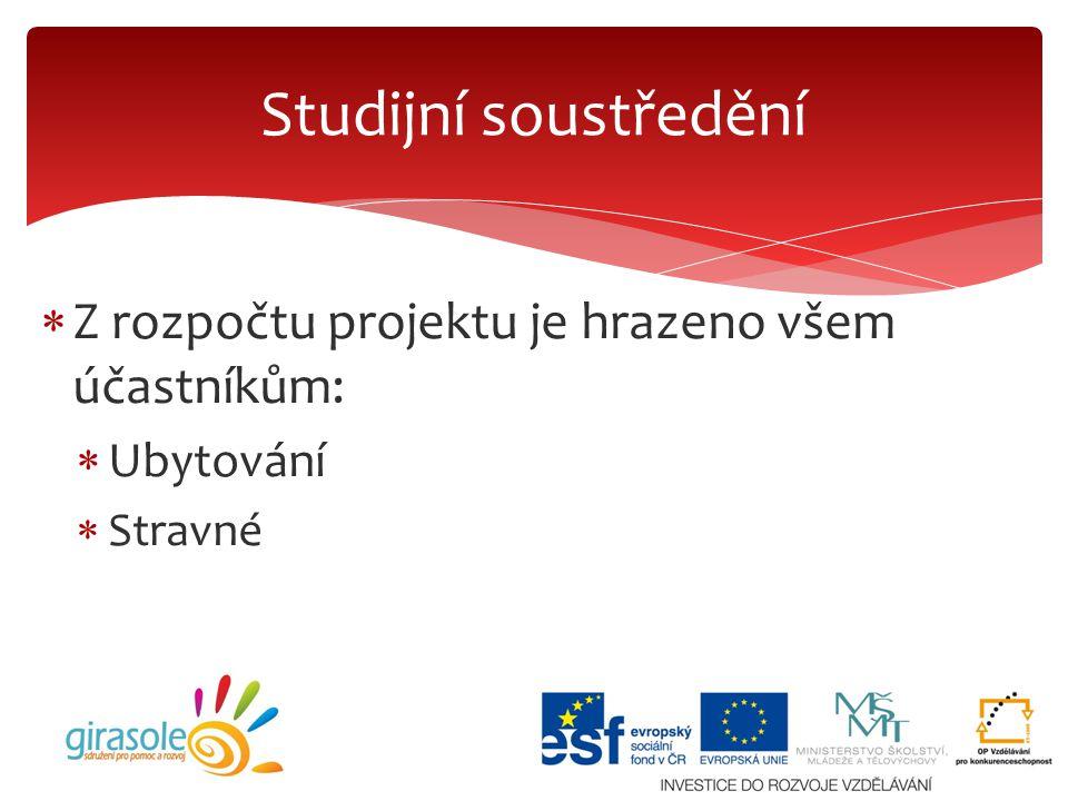  Z rozpočtu projektu je hrazeno všem účastníkům:  Ubytování  Stravné Studijní soustředění