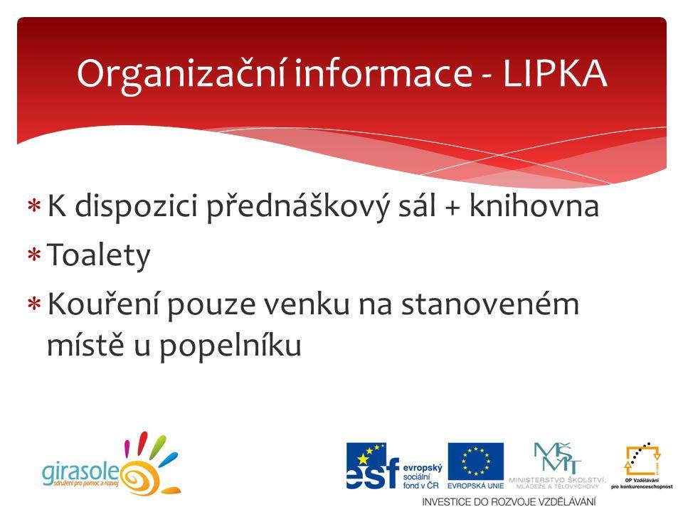  K dispozici přednáškový sál + knihovna  Toalety  Kouření pouze venku na stanoveném místě u popelníku Organizační informace - LIPKA
