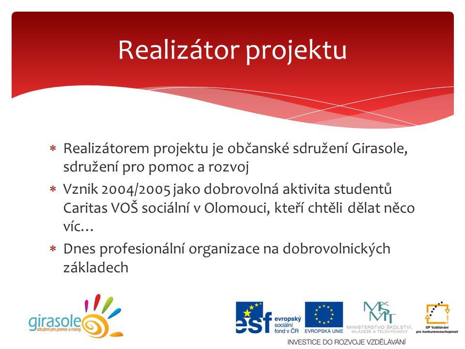  Realizátorem projektu je občanské sdružení Girasole, sdružení pro pomoc a rozvoj  Vznik 2004/2005 jako dobrovolná aktivita studentů Caritas VOŠ soc
