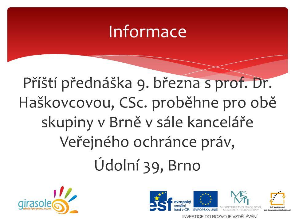 Příští přednáška 9. března s prof. Dr. Haškovcovou, CSc. proběhne pro obě skupiny v Brně v sále kanceláře Veřejného ochránce práv, Údolní 39, Brno Inf