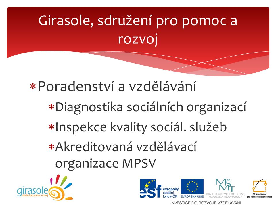  Poradenství a vzdělávání  Diagnostika sociálních organizací  Inspekce kvality sociál. služeb  Akreditovaná vzdělávací organizace MPSV Girasole, s