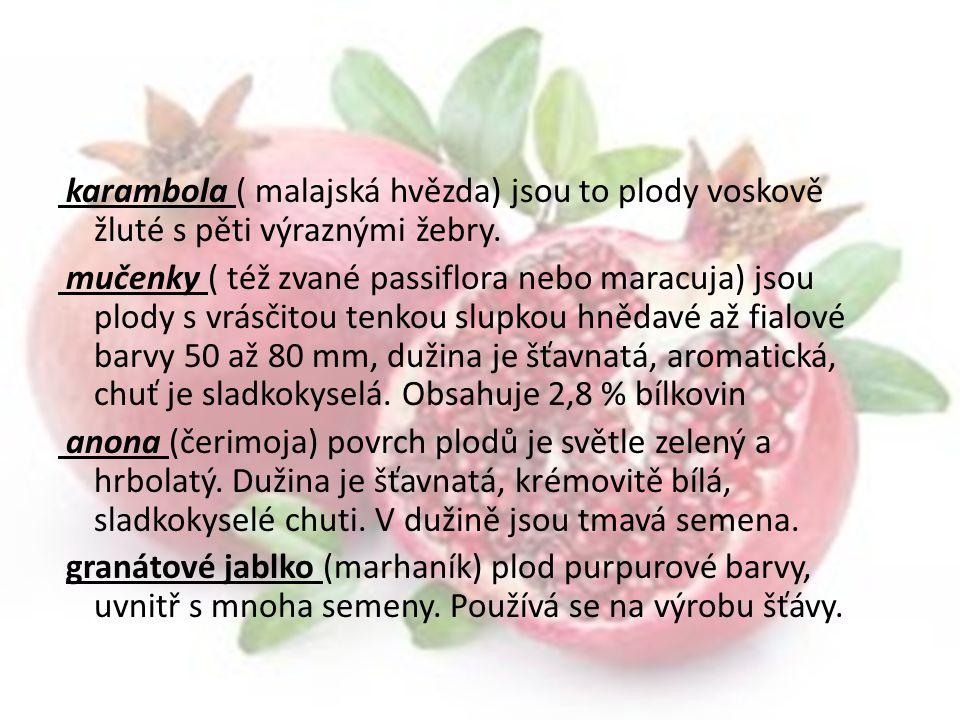 karambola ( malajská hvězda) jsou to plody voskově žluté s pěti výraznými žebry. mučenky ( též zvané passiflora nebo maracuja) jsou plody s vrásčitou
