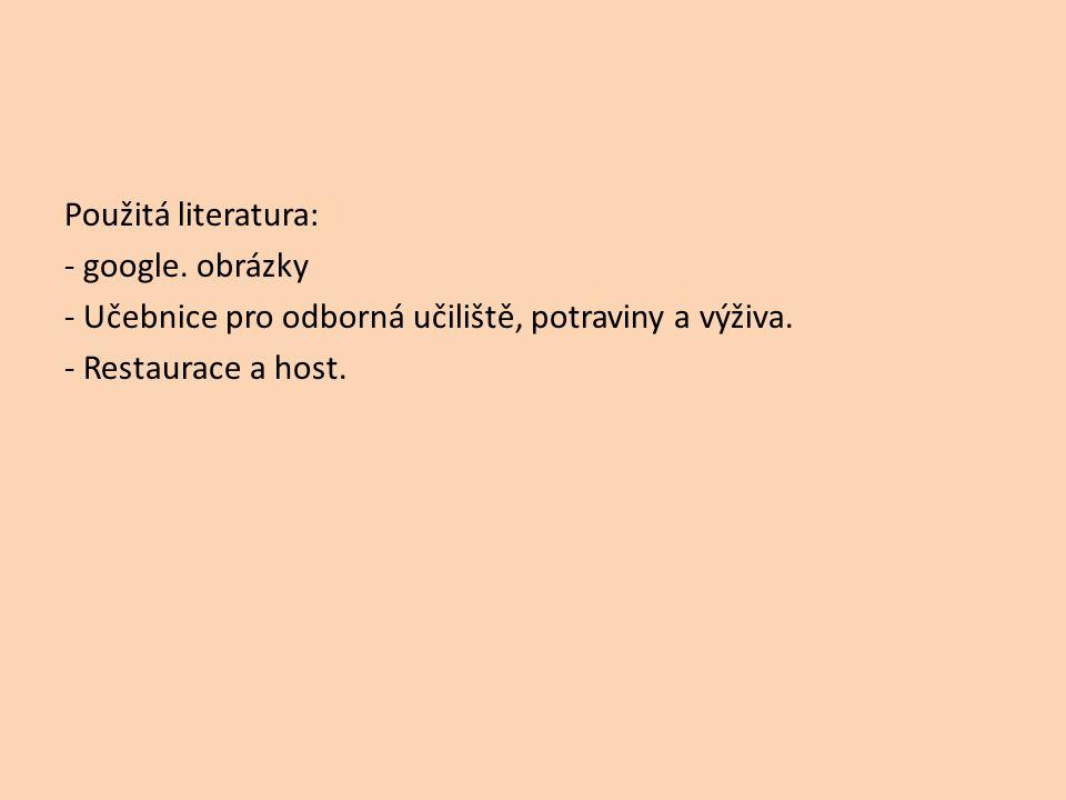 Použitá literatura: - google. obrázky - Učebnice pro odborná učiliště, potraviny a výživa. - Restaurace a host.