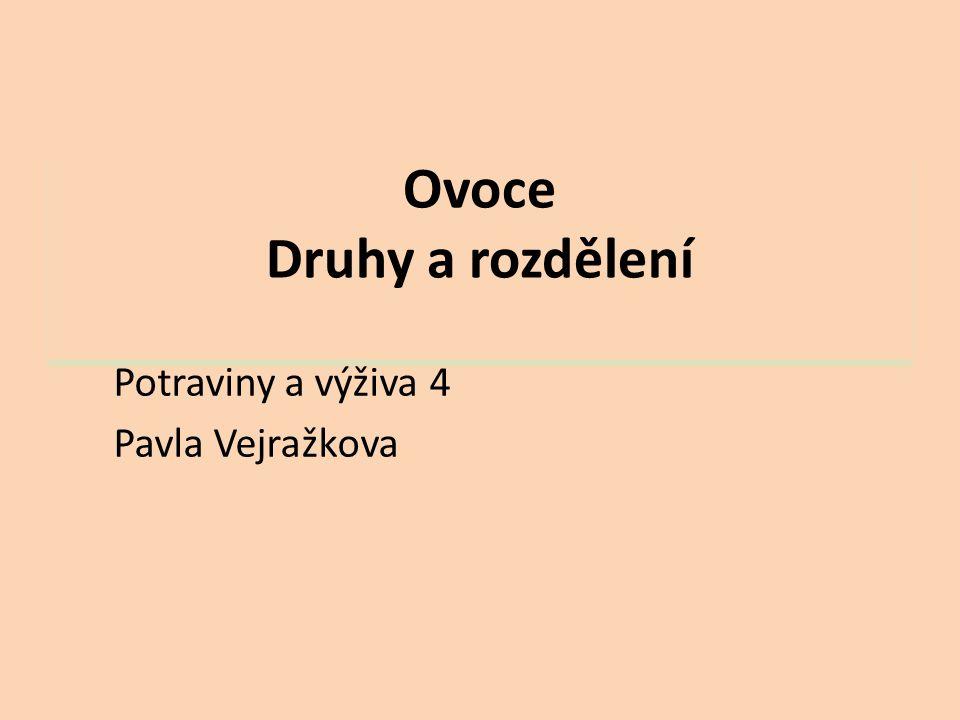 Ovoce Druhy a rozdělení Potraviny a výživa 4 Pavla Vejražkova