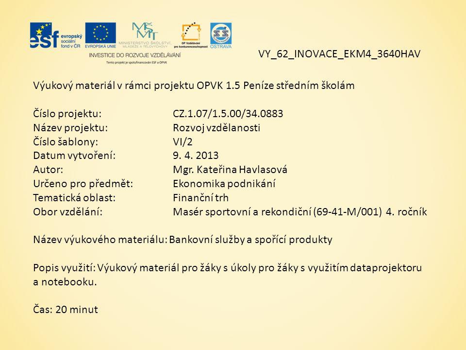 Výukový materiál v rámci projektu OPVK 1.5 Peníze středním školám Číslo projektu:CZ.1.07/1.5.00/34.0883 Název projektu:Rozvoj vzdělanosti Číslo šablony: VI/2 Datum vytvoření:9.