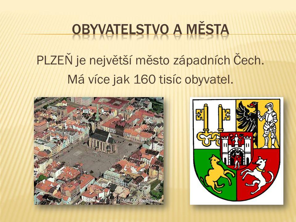 PLZEŇ je největší město západních Čech. Má více jak 160 tisíc obyvatel.