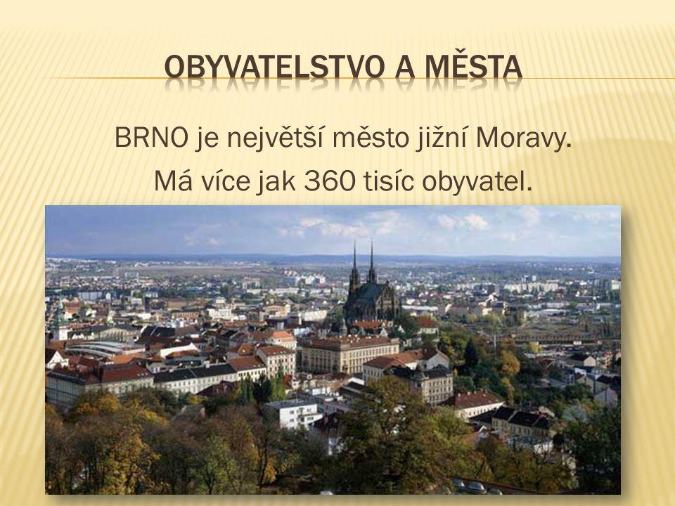 BRNO je největší město jižní Moravy. Má více jak 360 tisíc obyvatel.