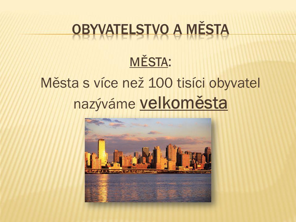 MĚSTA : Města s více než 100 tisíci obyvatel nazýváme velkoměsta