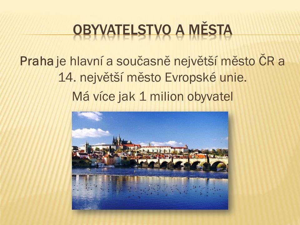 Praha je hlavní a současně největší město ČR a 14. největší město Evropské unie. Má více jak 1 milion obyvatel