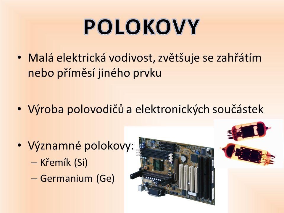 Malá elektrická vodivost, zvětšuje se zahřátím nebo příměsí jiného prvku Výroba polovodičů a elektronických součástek Významné polokovy: – Křemík (Si)