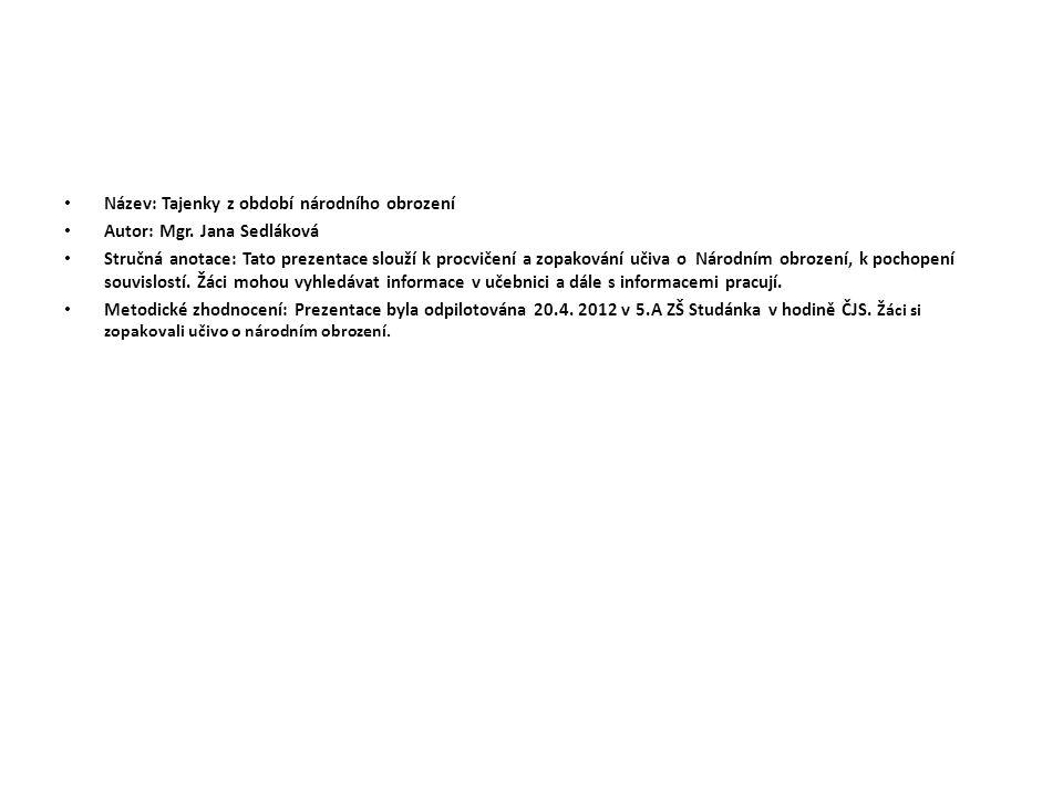 Název: Tajenky z období národního obrození Autor: Mgr. Jana Sedláková Stručná anotace: Tato prezentace slouží k procvičení a zopakování učiva o Národn