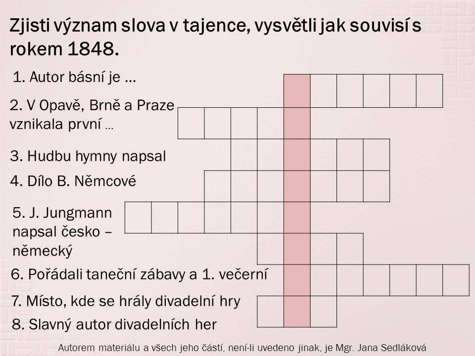 1. Autor básní je … 2. V Opavě, Brně a Praze vznikala první … 3.