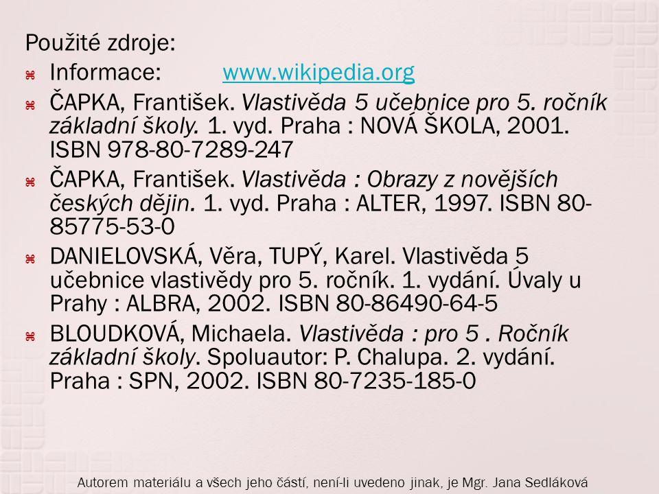 Použité zdroje:  Informace:www.wikipedia.orgwww.wikipedia.org  ČAPKA, František. Vlastivěda 5 učebnice pro 5. ročník základní školy. 1. vyd. Praha :