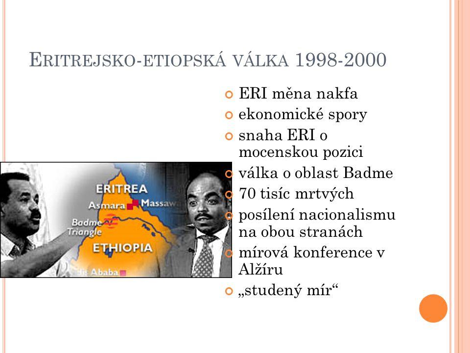 """E RITREJSKO - ETIOPSKÁ VÁLKA 1998-2000 ERI měna nakfa ekonomické spory snaha ERI o mocenskou pozici válka o oblast Badme 70 tisíc mrtvých posílení nacionalismu na obou stranách mírová konference v Alžíru """"studený mír"""