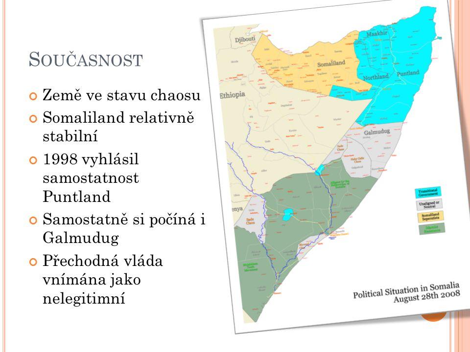 S OUČASNOST Země ve stavu chaosu Somaliland relativně stabilní 1998 vyhlásil samostatnost Puntland Samostatně si počíná i Galmudug Přechodná vláda vnímána jako nelegitimní