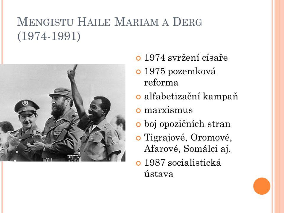 M ENGISTU H AILE M ARIAM A D ERG (1974-1991) 1974 svržení císaře 1975 pozemková reforma alfabetizační kampaň marxismus boj opozičních stran Tigrajové,