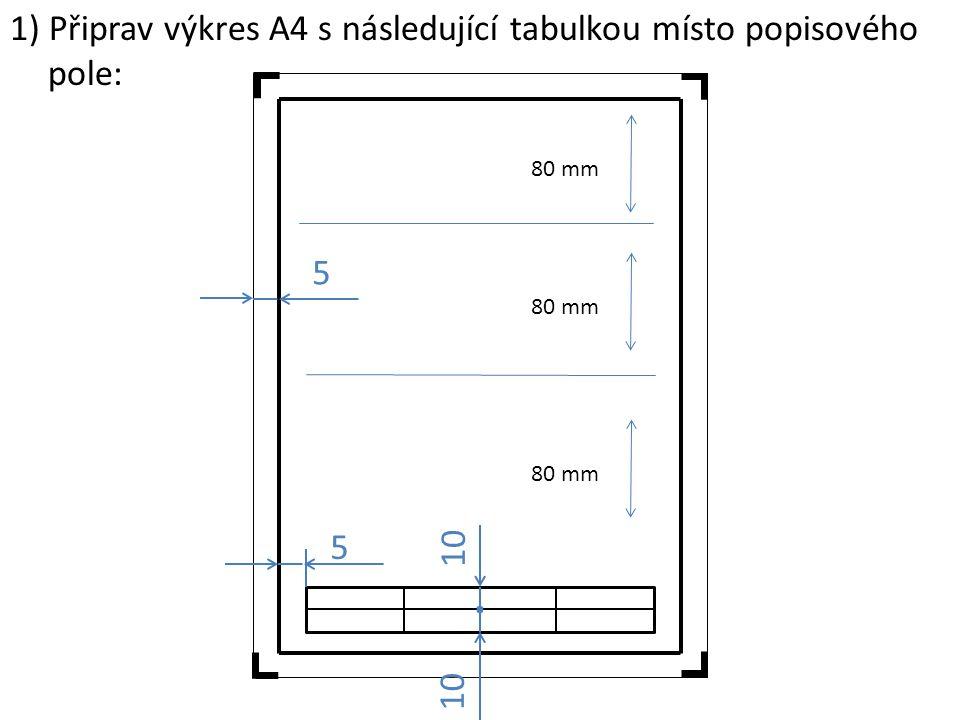 5 5. 10 80 mm 1) Připrav výkres A4 s následující tabulkou místo popisového pole: