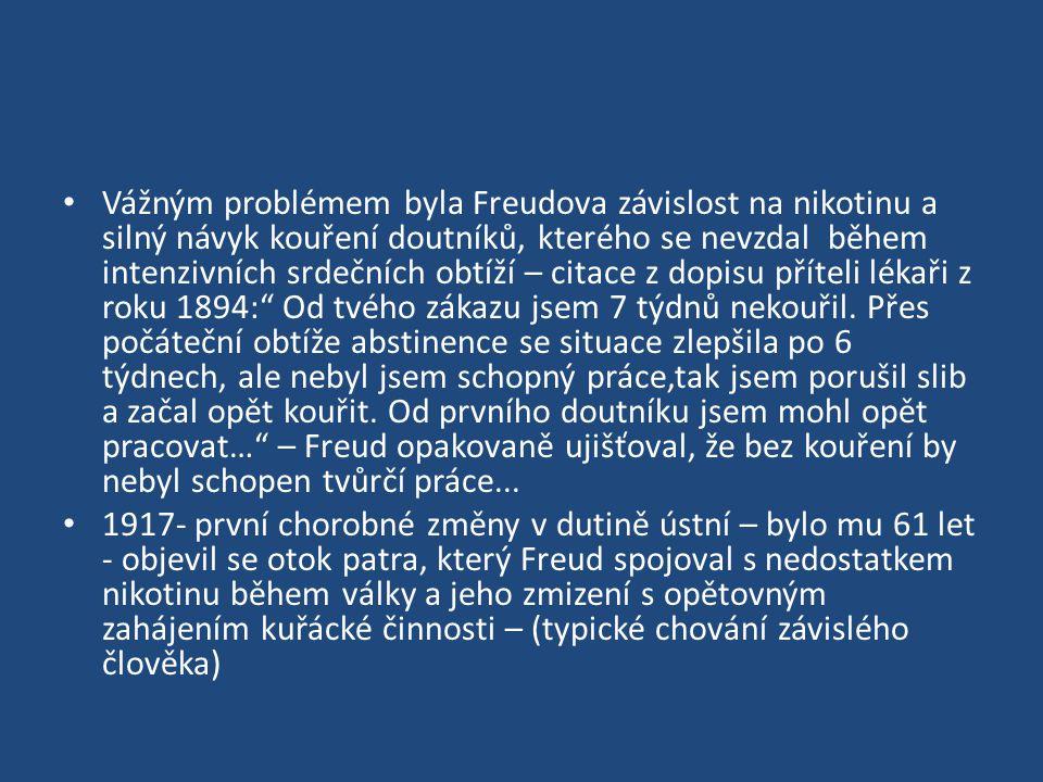 Vážným problémem byla Freudova závislost na nikotinu a silný návyk kouření doutníků, kterého se nevzdal během intenzivních srdečních obtíží – citace z dopisu příteli lékaři z roku 1894: Od tvého zákazu jsem 7 týdnů nekouřil.
