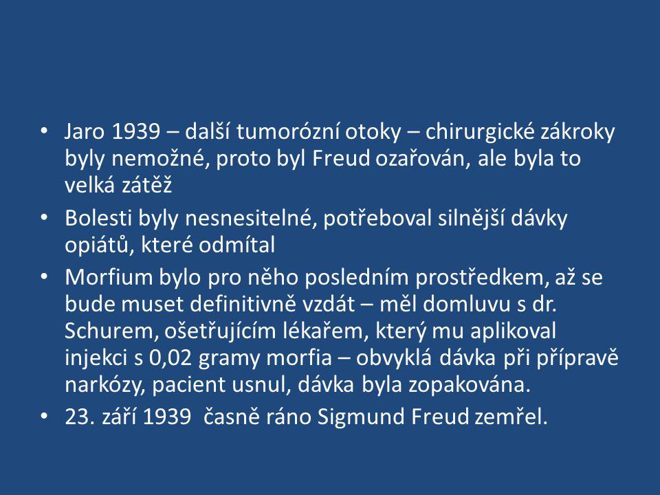 Jaro 1939 – další tumorózní otoky – chirurgické zákroky byly nemožné, proto byl Freud ozařován, ale byla to velká zátěž Bolesti byly nesnesitelné, potřeboval silnější dávky opiátů, které odmítal Morfium bylo pro něho posledním prostředkem, až se bude muset definitivně vzdát – měl domluvu s dr.