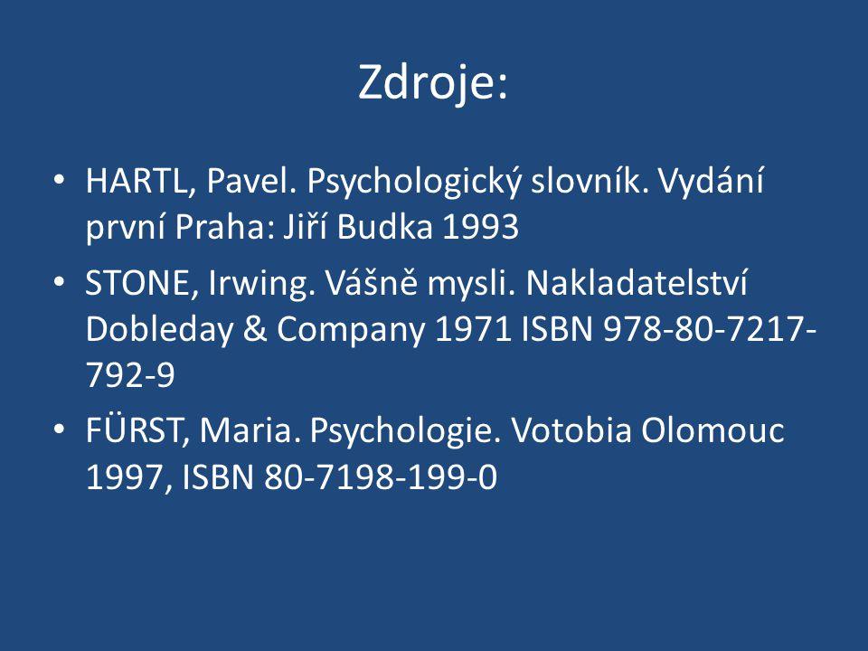 Zdroje: HARTL, Pavel. Psychologický slovník. Vydání první Praha: Jiří Budka 1993 STONE, Irwing.