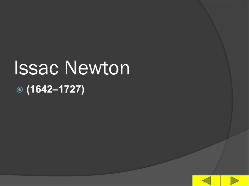 Issac Newton  (1642–1727)