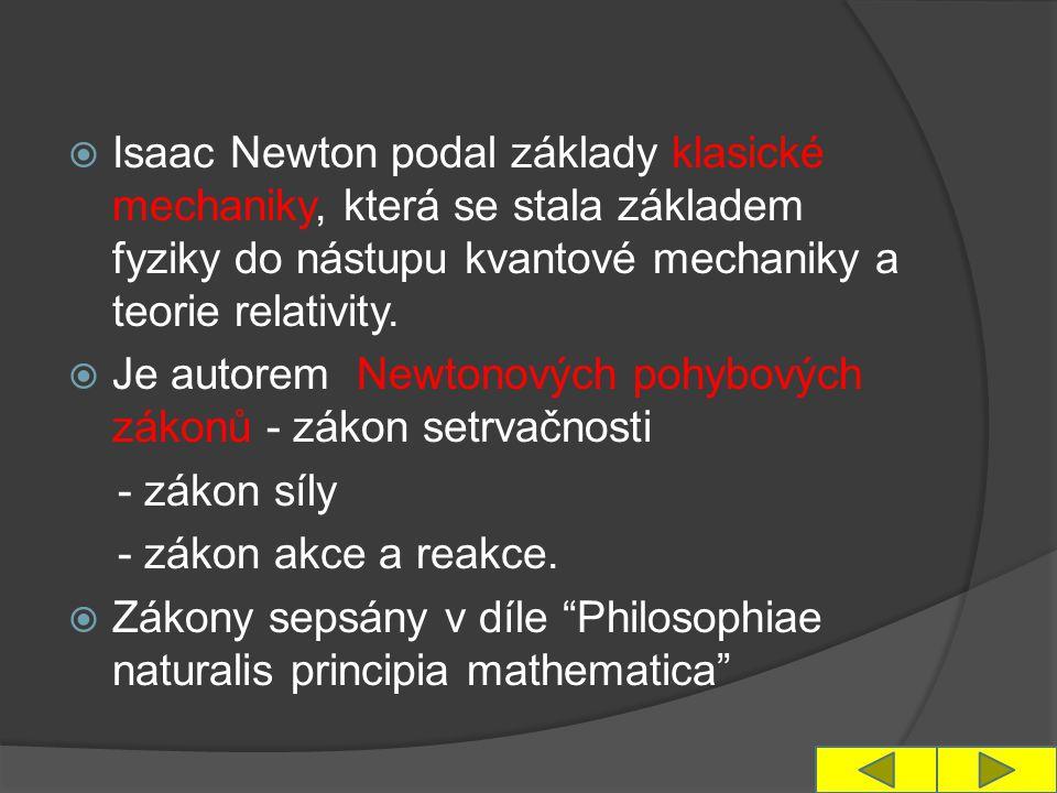  Isaac Newton podal základy klasické mechaniky, která se stala základem fyziky do nástupu kvantové mechaniky a teorie relativity.