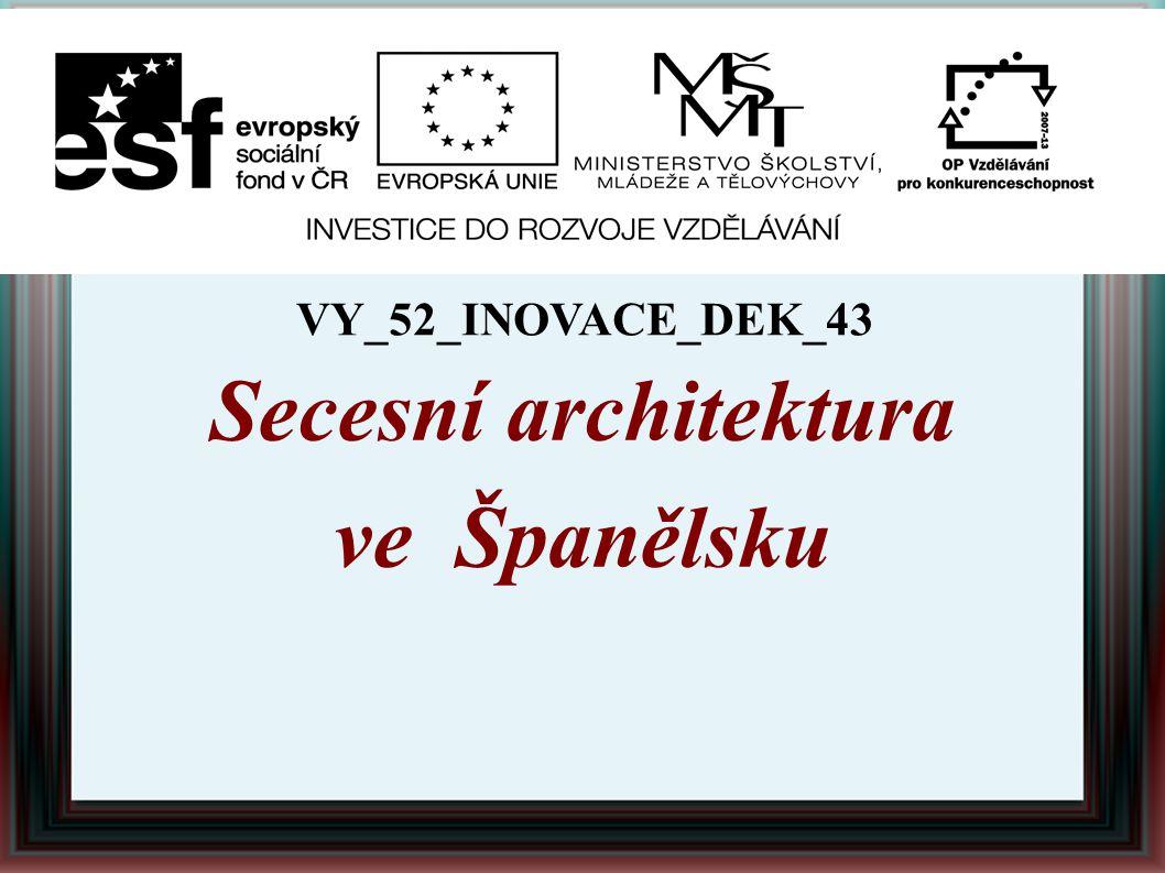 Secesní architektura ve Španělsku VY_52_INOVACE_DEK_43