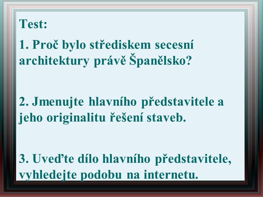 Test: 1.Proč bylo střediskem secesní architektury právě Španělsko.