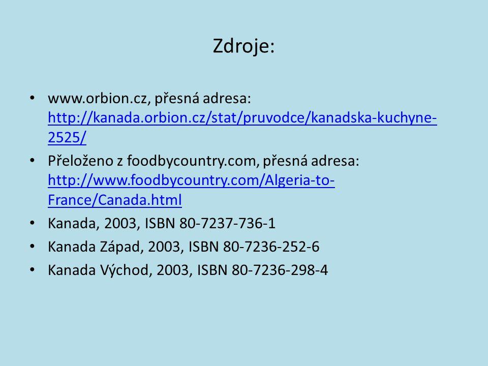 Zdroje: www.orbion.cz, přesná adresa: http://kanada.orbion.cz/stat/pruvodce/kanadska-kuchyne- 2525/ http://kanada.orbion.cz/stat/pruvodce/kanadska-kuc