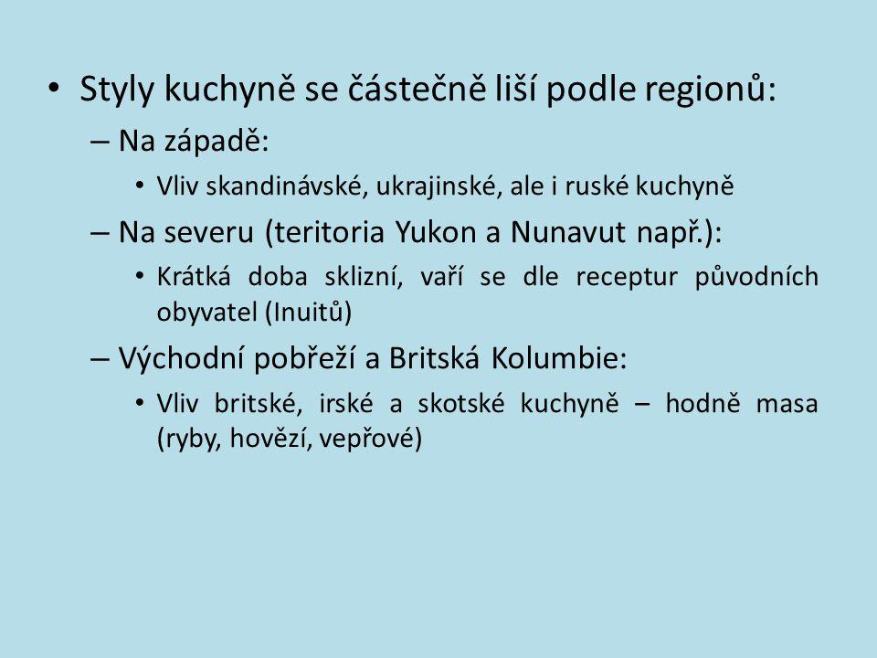Styly kuchyně se částečně liší podle regionů: – Na západě: Vliv skandinávské, ukrajinské, ale i ruské kuchyně – Na severu (teritoria Yukon a Nunavut n