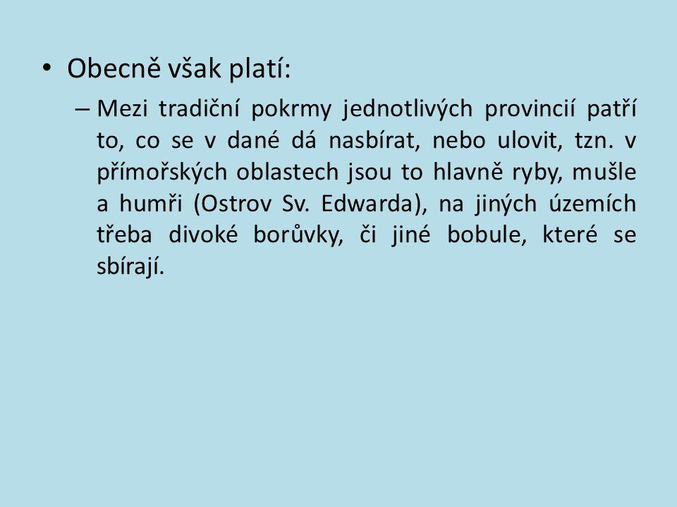 Obecně však platí: – Mezi tradiční pokrmy jednotlivých provincií patří to, co se v dané dá nasbírat, nebo ulovit, tzn. v přímořských oblastech jsou to